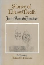 "Juan Ramón Jiménez, ""Stories of Life and Death,"" translated by Antonio T. de Nicolás"