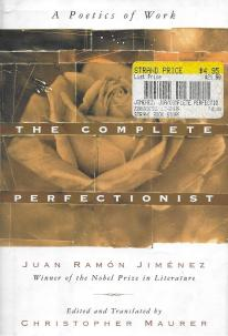"Juan Ramón Jiménez, ""The Complete Perfectionist: A Poetics of Work,"" translated by Christopher Maurer (Doubleday, 1997)"