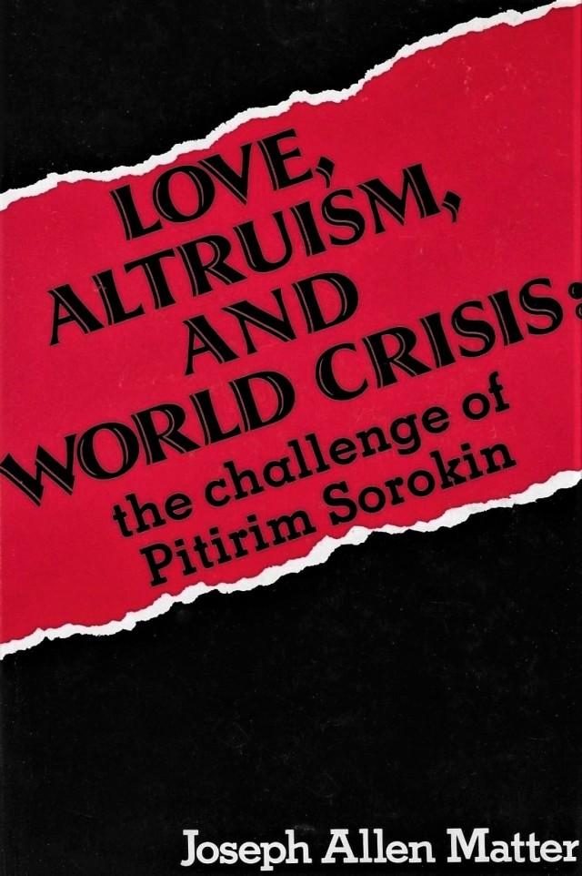 'Love, Altruism, and World Crisis; The Challenge of Pitirim Sorokin'.jpg